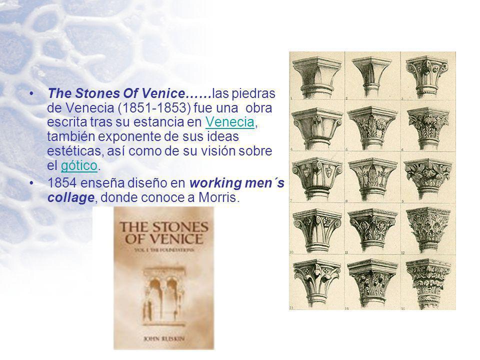 The Stones Of Venice……las piedras de Venecia (1851-1853) fue una obra escrita tras su estancia en Venecia, también exponente de sus ideas estéticas, a