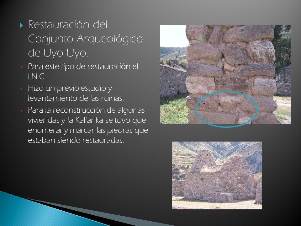 Restauración del Conjunto Arqueológico de Uyo Uyo. Para este tipo de restauración el I.N.C. Hizo un previo estudio y levantamiento de las ruinas. Para