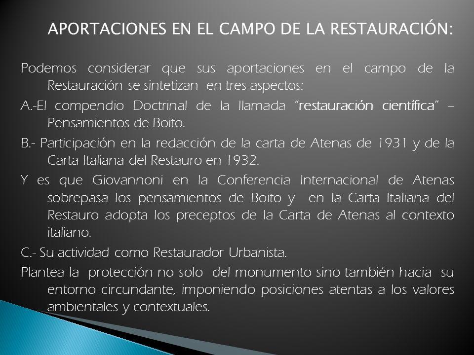 APORTACIONES EN EL CAMPO DE LA RESTAURACIÓN: Podemos considerar que sus aportaciones en el campo de la Restauración se sintetizan en tres aspectos: A.