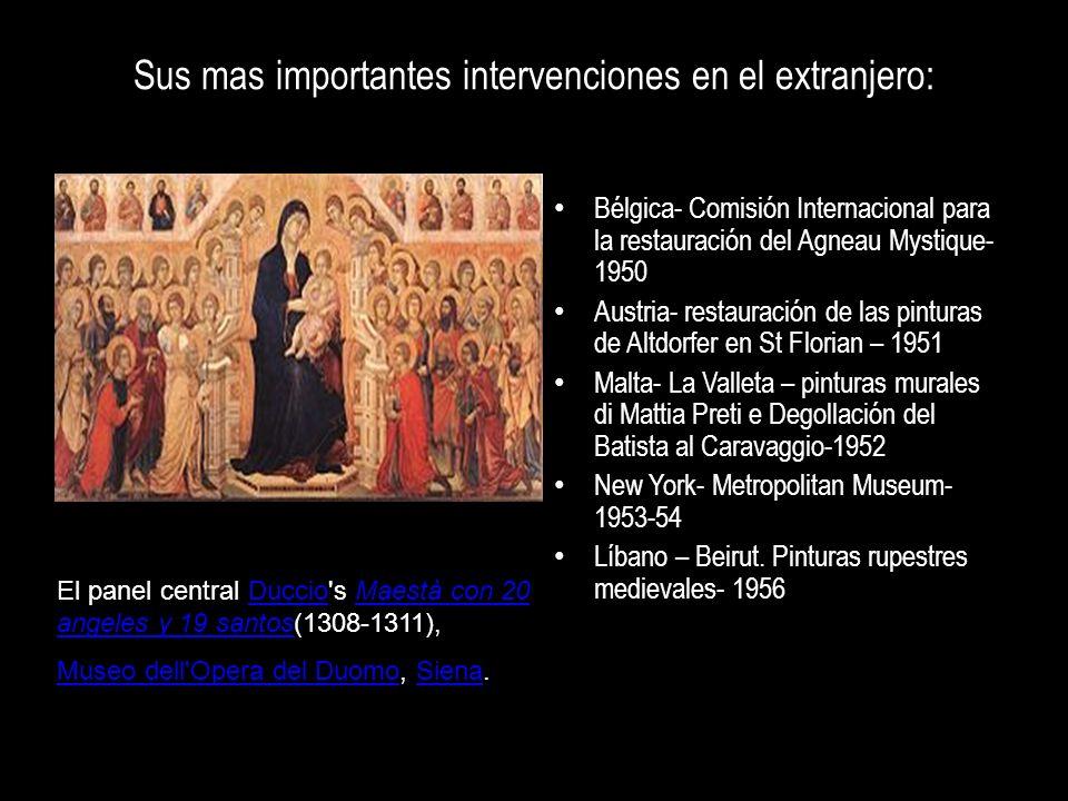 Sus mas importantes intervenciones en el extranjero: Bélgica- Comisión Internacional para la restauración del Agneau Mystique- 1950 Austria- restaurac