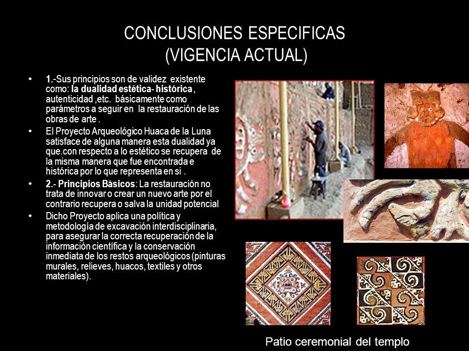 CONCLUSIONES ESPECIFICAS (VIGENCIA ACTUAL) 1. -Sus principios son de validez existente como: la dualidad estética- histórica, autenticidad,etc. básica