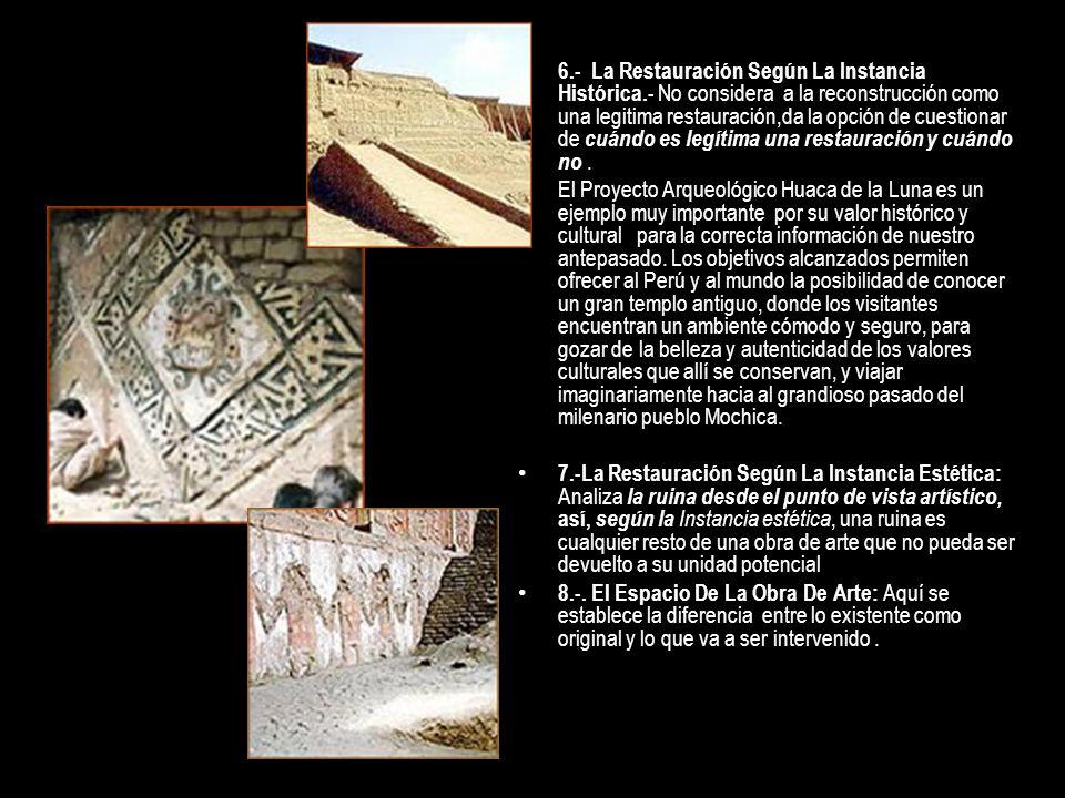 6.- La Restauración Según La Instancia Histórica.- No considera a la reconstrucción como una legitima restauración,da la opción de cuestionar de cuánd
