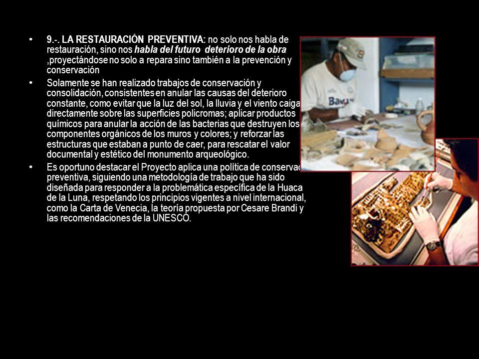 9.-. LA RESTAURACIÓN PREVENTIVA: no solo nos habla de restauración, sino nos habla del futuro deterioro de la obra,proyectándose no solo a repara sino