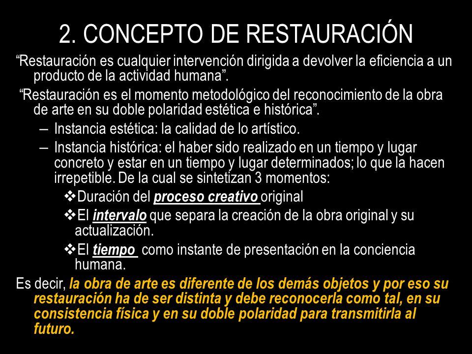 2. CONCEPTO DE RESTAURACIÓN Restauración es cualquier intervención dirigida a devolver la eficiencia a un producto de la actividad humana. Restauració