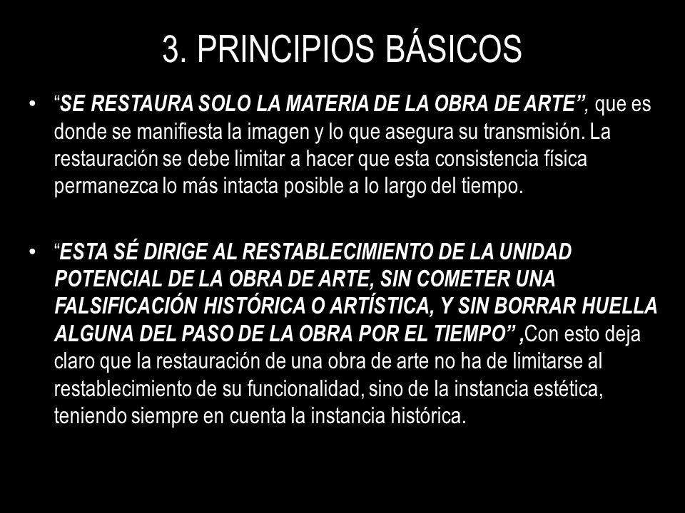 3. PRINCIPIOS BÁSICOS SE RESTAURA SOLO LA MATERIA DE LA OBRA DE ARTE, que es donde se manifiesta la imagen y lo que asegura su transmisión. La restaur