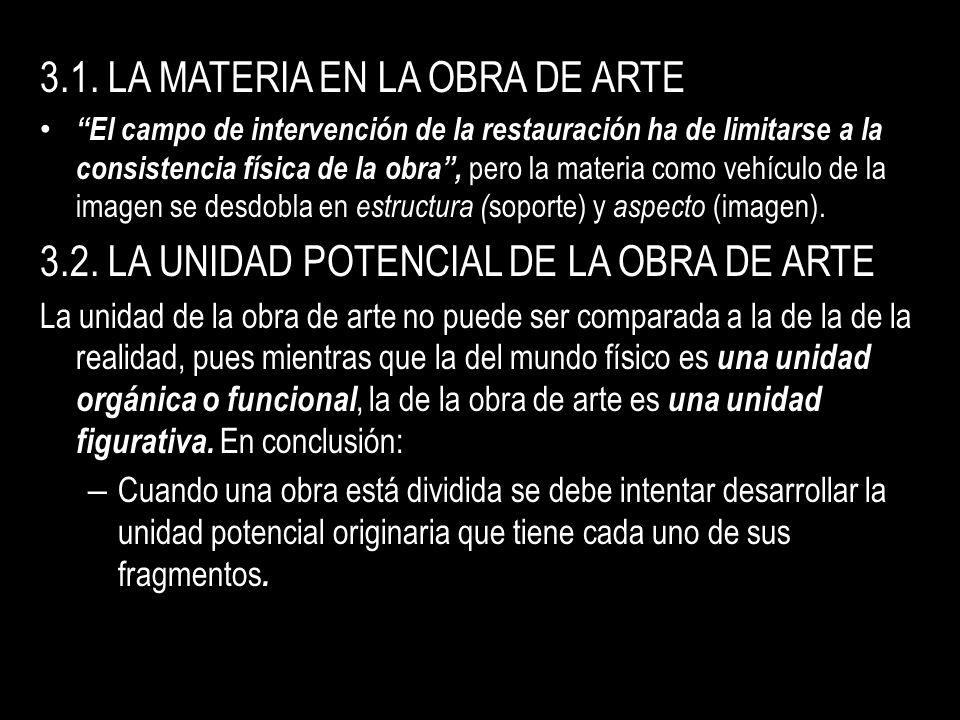 3.1. LA MATERIA EN LA OBRA DE ARTE El campo de intervención de la restauración ha de limitarse a la consistencia física de la obra, pero la materia co