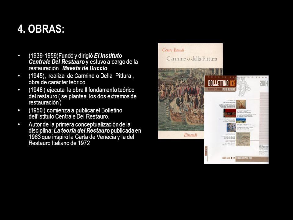 4. OBRAS: (1939-1959)Fundó y dirigió El Instituto Centrale Del Restauro y estuvo a cargo de la restauración Maesta de Duccio. (1945), realiza de Carmi