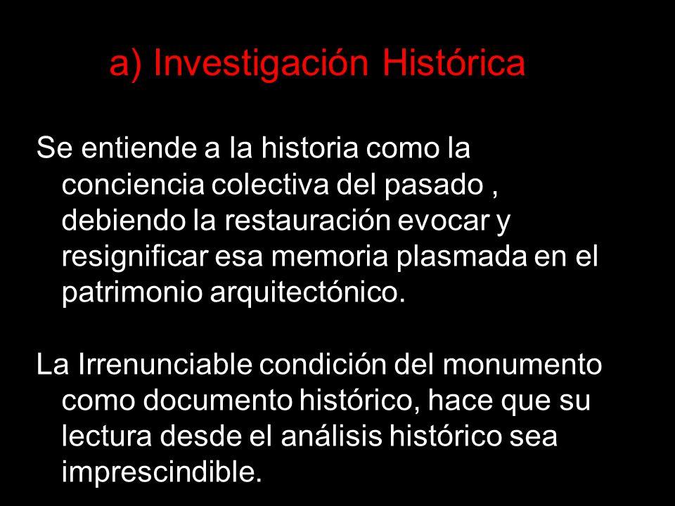 Se entiende a la historia como la conciencia colectiva del pasado, debiendo la restauración evocar y resignificar esa memoria plasmada en el patrimoni