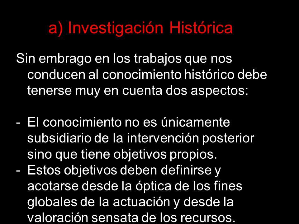 Sin embrago en los trabajos que nos conducen al conocimiento histórico debe tenerse muy en cuenta dos aspectos: -El conocimiento no es únicamente subs