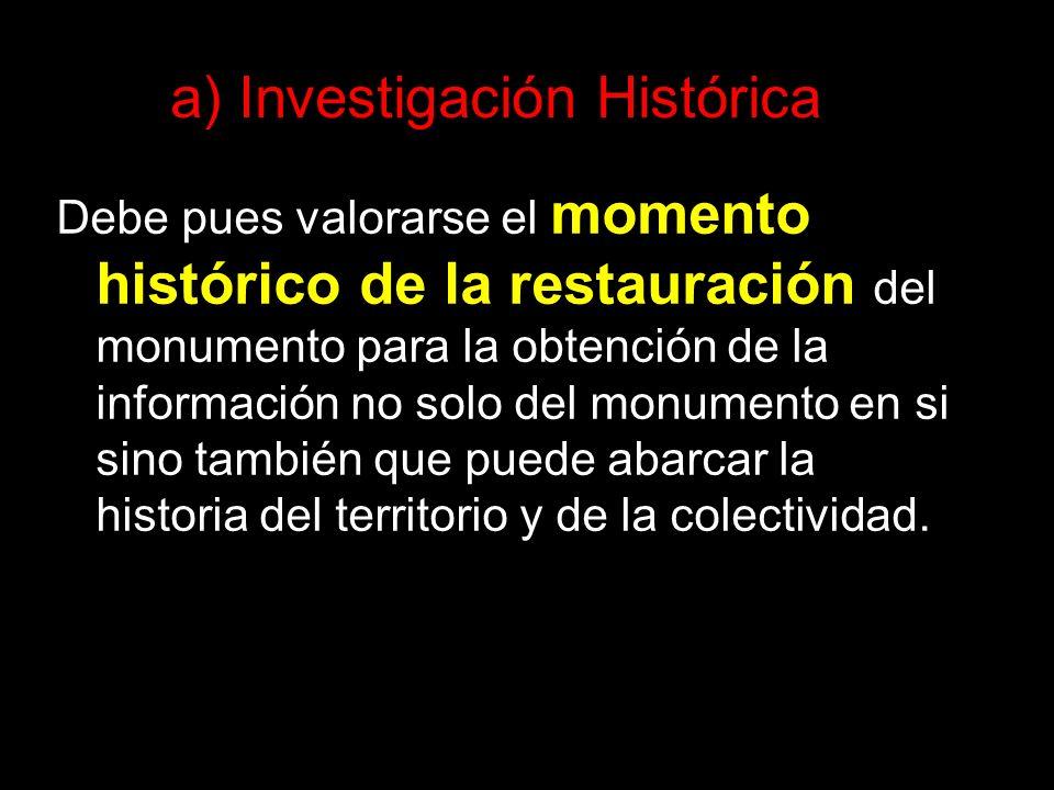 Debe pues valorarse el momento histórico de la restauración del monumento para la obtención de la información no solo del monumento en si sino también