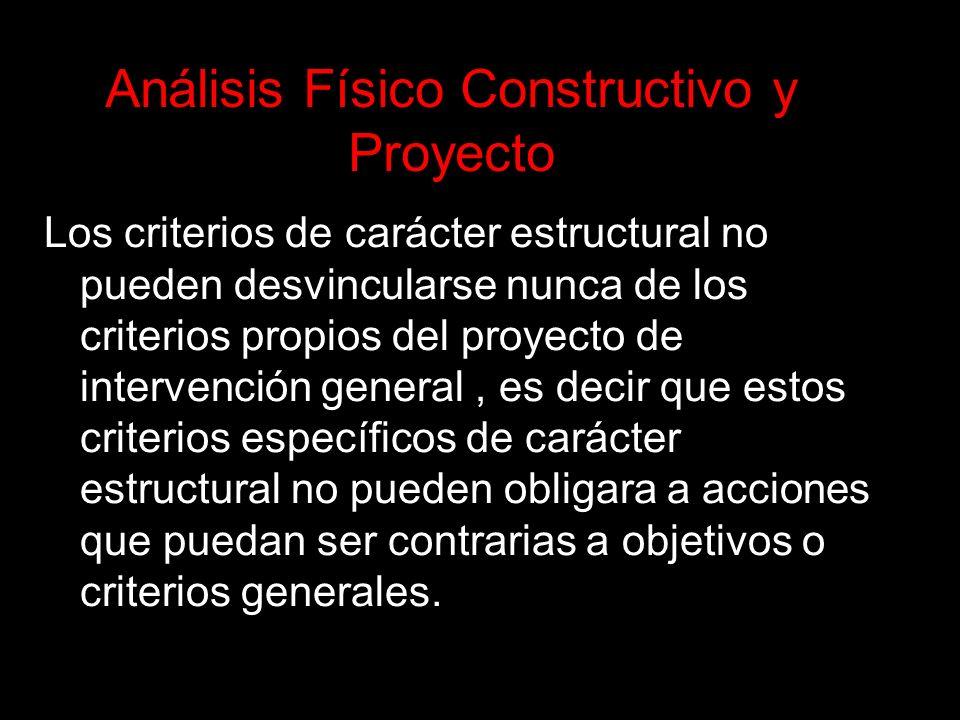 Los criterios de carácter estructural no pueden desvincularse nunca de los criterios propios del proyecto de intervención general, es decir que estos