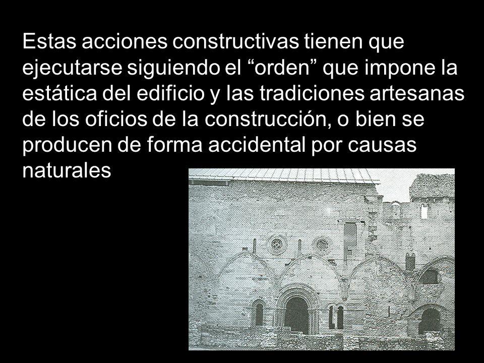 Estas acciones constructivas tienen que ejecutarse siguiendo el orden que impone la estática del edificio y las tradiciones artesanas de los oficios d