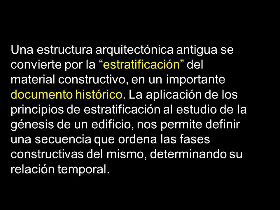 Una estructura arquitectónica antigua se convierte por la estratificación del material constructivo, en un importante documento histórico. La aplicaci