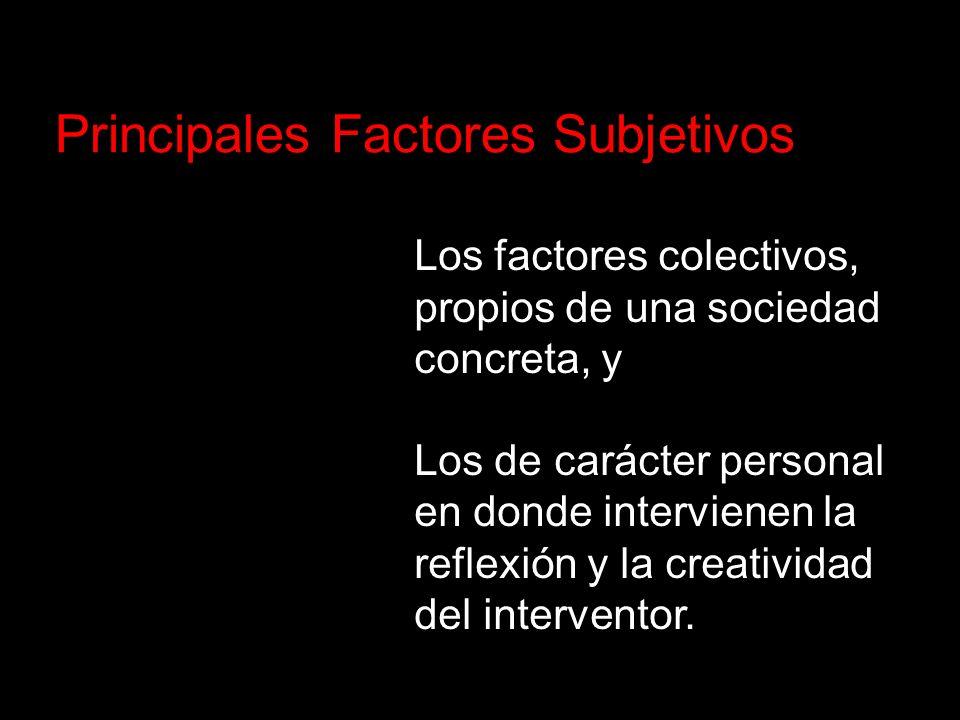 Los factores colectivos, propios de una sociedad concreta, y Los de carácter personal en donde intervienen la reflexión y la creatividad del intervent
