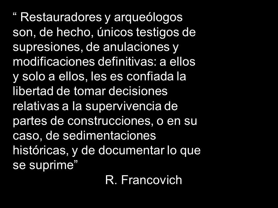 Restauradores y arqueólogos son, de hecho, únicos testigos de supresiones, de anulaciones y modificaciones definitivas: a ellos y solo a ellos, les es