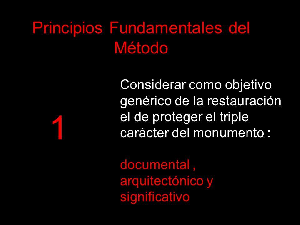 Considerar como objetivo genérico de la restauración el de proteger el triple carácter del monumento : documental, arquitectónico y significativo Prin
