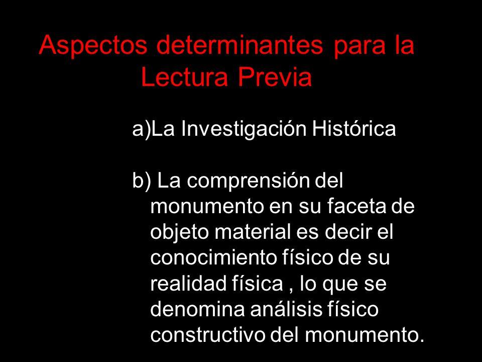 a)La Investigación Histórica b) La comprensión del monumento en su faceta de objeto material es decir el conocimiento físico de su realidad física, lo
