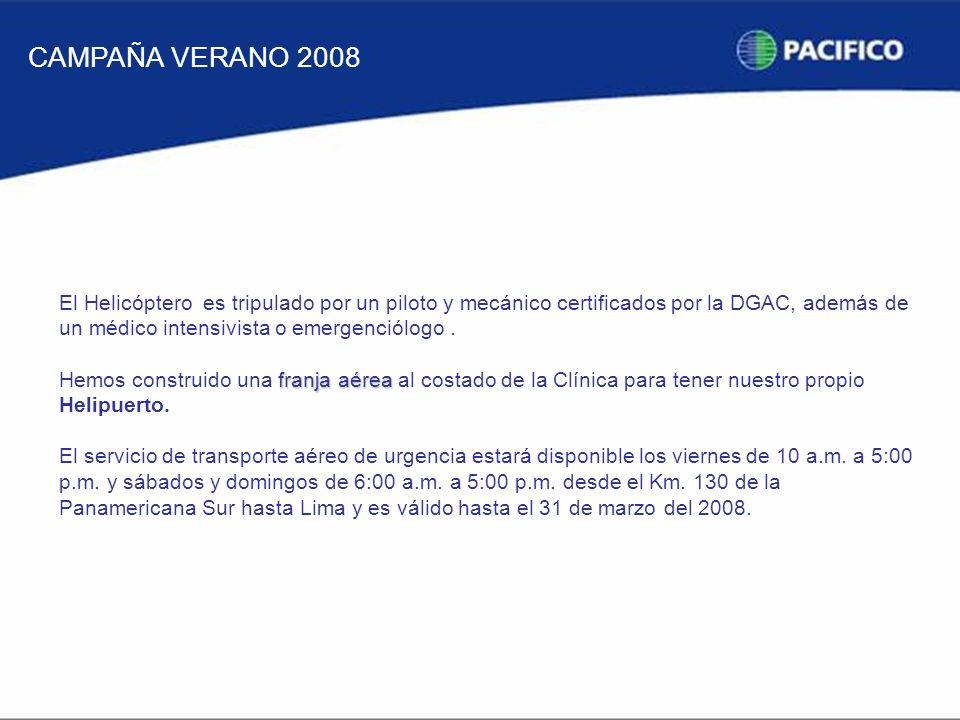 CAMPAÑA VERANO 2008 El Helicóptero es tripulado por un piloto y mecánico certificados por la DGAC, además de un médico intensivista o emergenciólogo.
