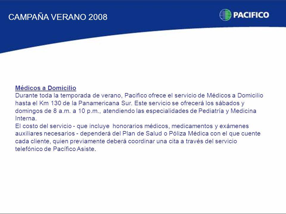 CAMPAÑA VERANO 2008 Médicos a Domicilio Durante toda la temporada de verano, Pacifico ofrece el servicio de Médicos a Domicilio hasta el Km 130 de la Panamericana Sur.