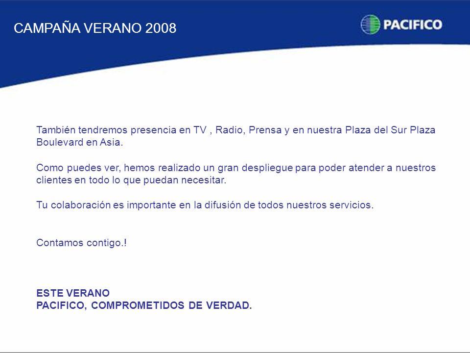 También tendremos presencia en TV, Radio, Prensa y en nuestra Plaza del Sur Plaza Boulevard en Asia.