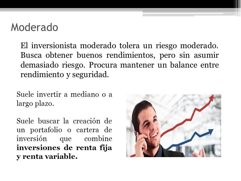 Moderado El inversionista moderado tolera un riesgo moderado. Busca obtener buenos rendimientos, pero sin asumir demasiado riesgo. Procura mantener un