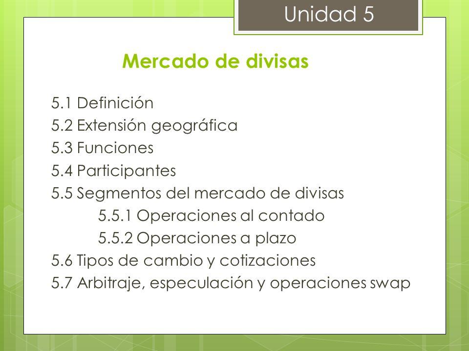 Mercado de divisas 5.1 Definición 5.2 Extensión geográfica 5.3 Funciones 5.4 Participantes 5.5 Segmentos del mercado de divisas 5.5.1 Operaciones al c