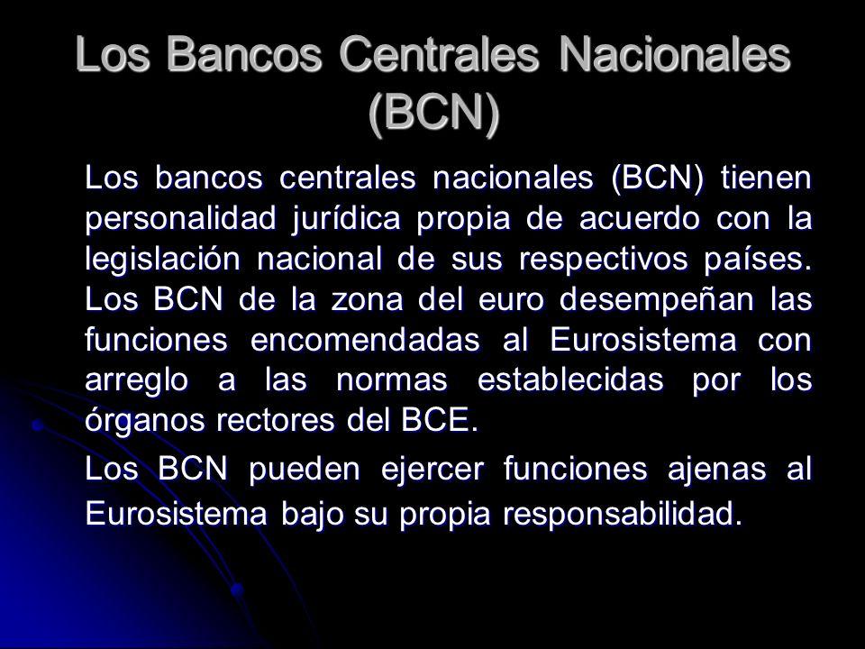 Los Bancos Centrales Nacionales (BCN) Los bancos centrales nacionales (BCN) tienen personalidad jurídica propia de acuerdo con la legislación nacional