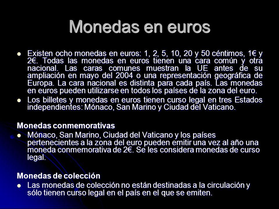 Monedas en euros Existen ocho monedas en euros: 1, 2, 5, 10, 20 y 50 céntimos, 1 y 2. Todas las monedas en euros tienen una cara común y otra nacional