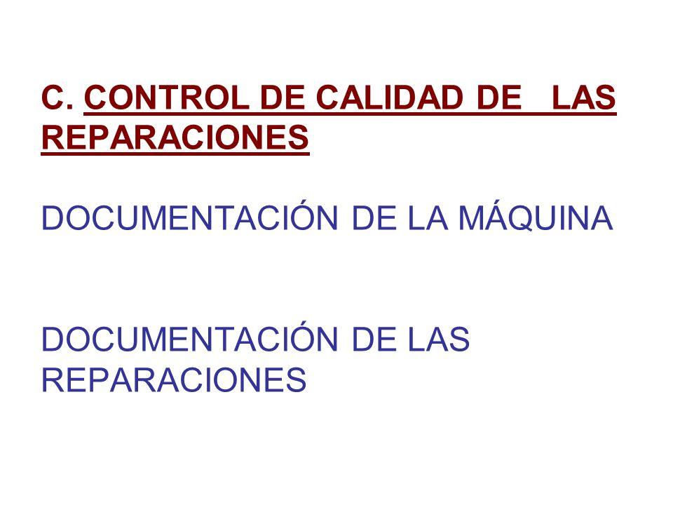 C. CONTROL DE CALIDAD DE LAS REPARACIONES DOCUMENTACIÓN DE LA MÁQUINA DOCUMENTACIÓN DE LAS REPARACIONES