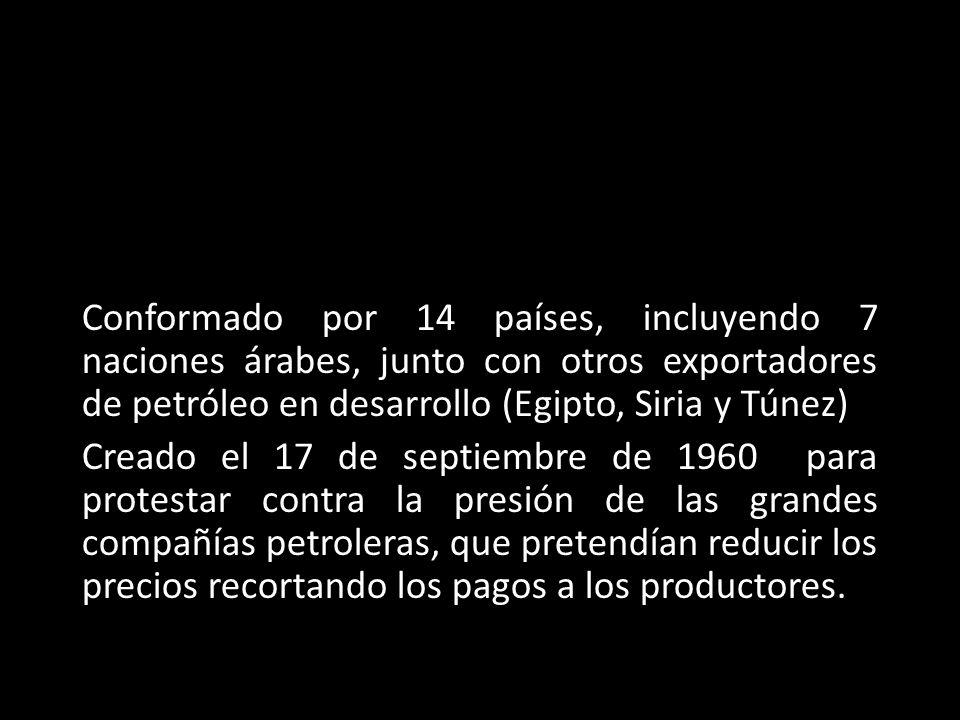 Conformado por 14 países, incluyendo 7 naciones árabes, junto con otros exportadores de petróleo en desarrollo (Egipto, Siria y Túnez) Creado el 17 de