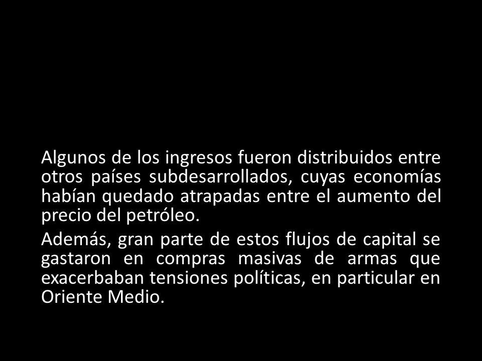 Algunos de los ingresos fueron distribuidos entre otros países subdesarrollados, cuyas economías habían quedado atrapadas entre el aumento del precio