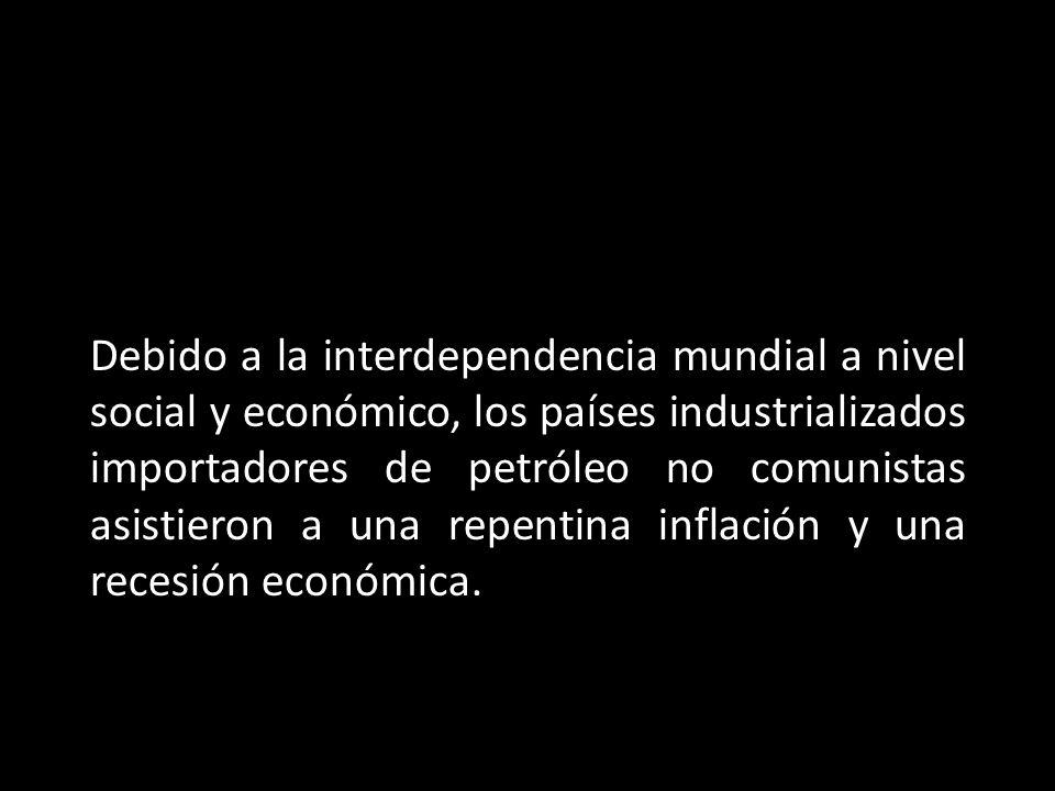 Debido a la interdependencia mundial a nivel social y económico, los países industrializados importadores de petróleo no comunistas asistieron a una r
