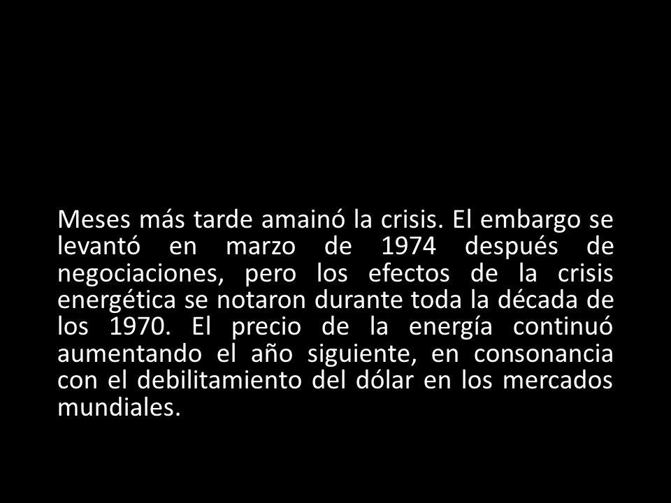 Meses más tarde amainó la crisis. El embargo se levantó en marzo de 1974 después de negociaciones, pero los efectos de la crisis energética se notaron