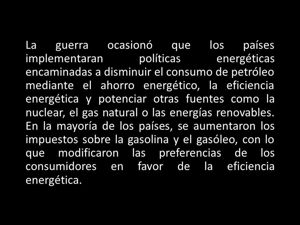 La guerra ocasionó que los países implementaran políticas energéticas encaminadas a disminuir el consumo de petróleo mediante el ahorro energético, la