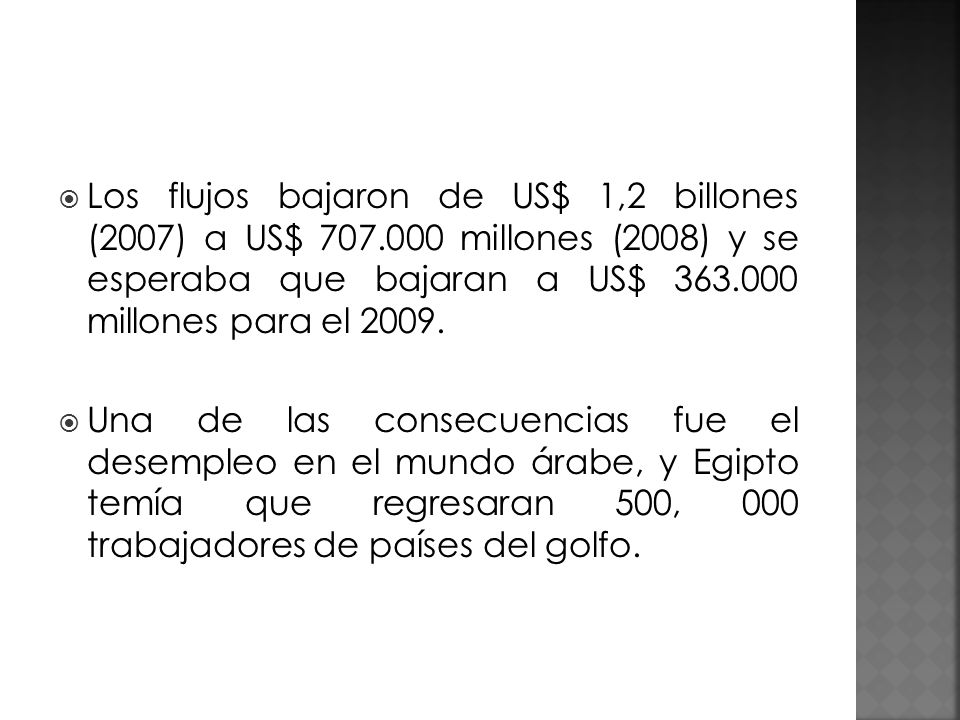 Los flujos bajaron de US$ 1,2 billones (2007) a US$ 707.000 millones (2008) y se esperaba que bajaran a US$ 363.000 millones para el 2009. Una de las