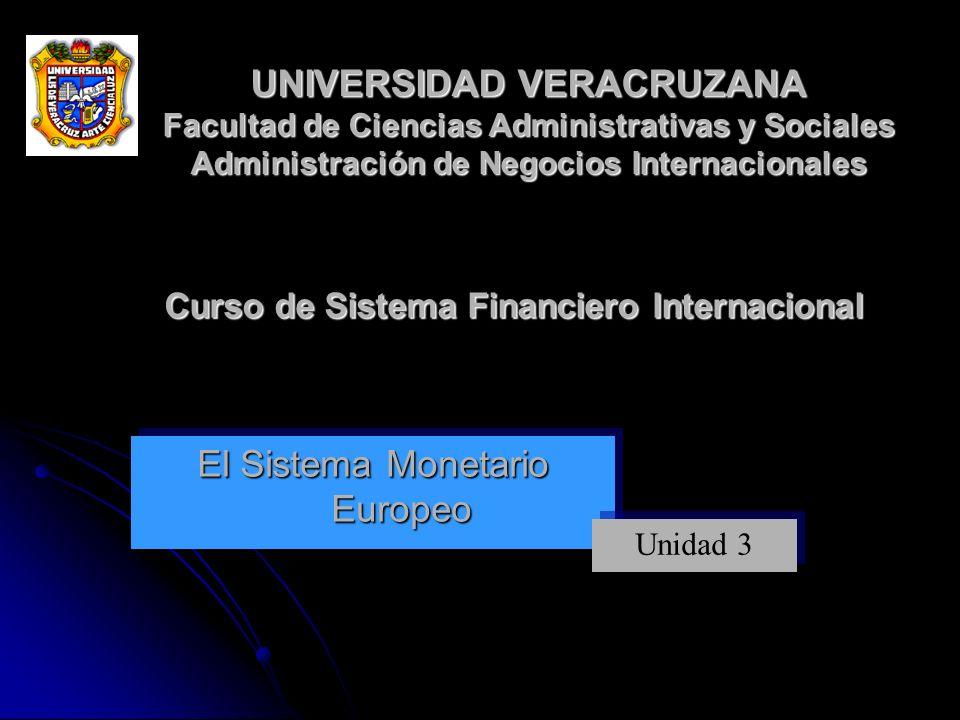 El Sistema Monetario Europeo Unidad 3 UNIVERSIDAD VERACRUZANA Facultad de Ciencias Administrativas y Sociales Administración de Negocios Internacional