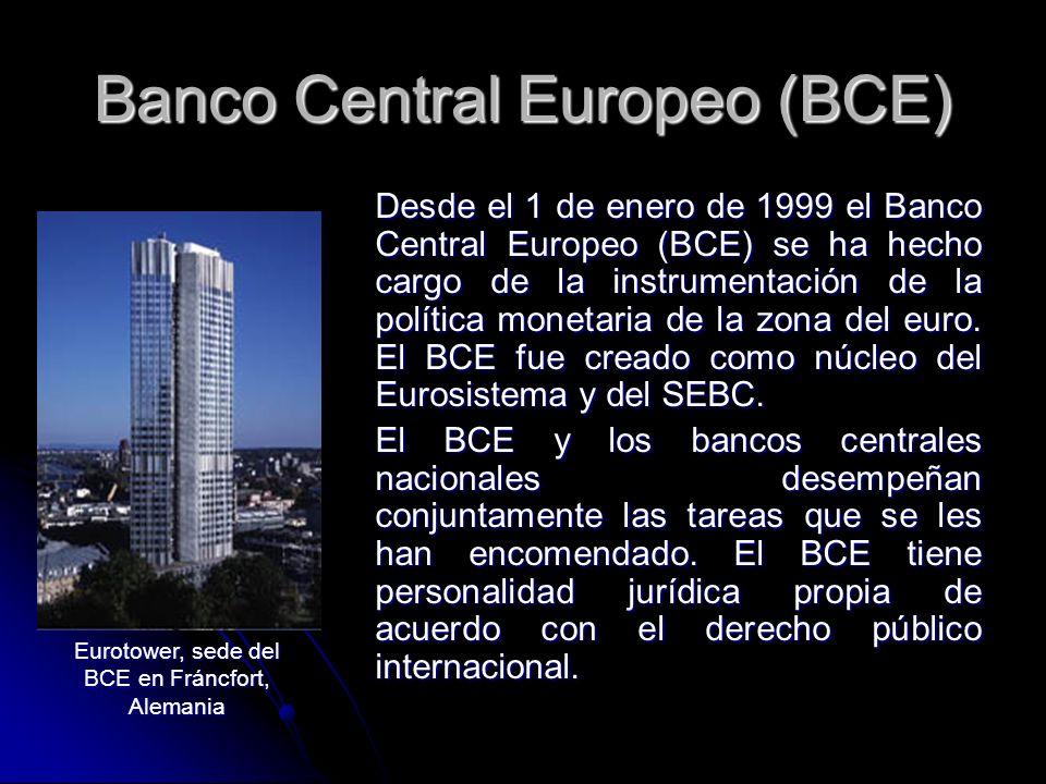 Banco Central Europeo (BCE) Desde el 1 de enero de 1999 el Banco Central Europeo (BCE) se ha hecho cargo de la instrumentación de la política monetari