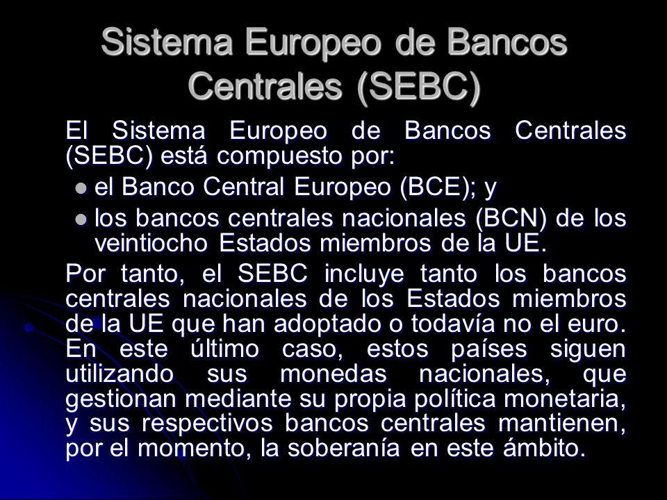 Sistema Europeo de Bancos Centrales (SEBC) El Sistema Europeo de Bancos Centrales (SEBC) está compuesto por: el Banco Central Europeo (BCE); y el Banc