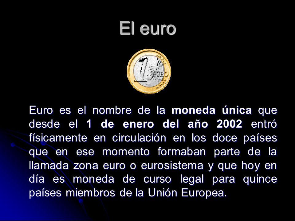 El euro Euro es el nombre de la moneda única que desde el 1 de enero del año 2002 entró físicamente en circulación en los doce países que en ese momen