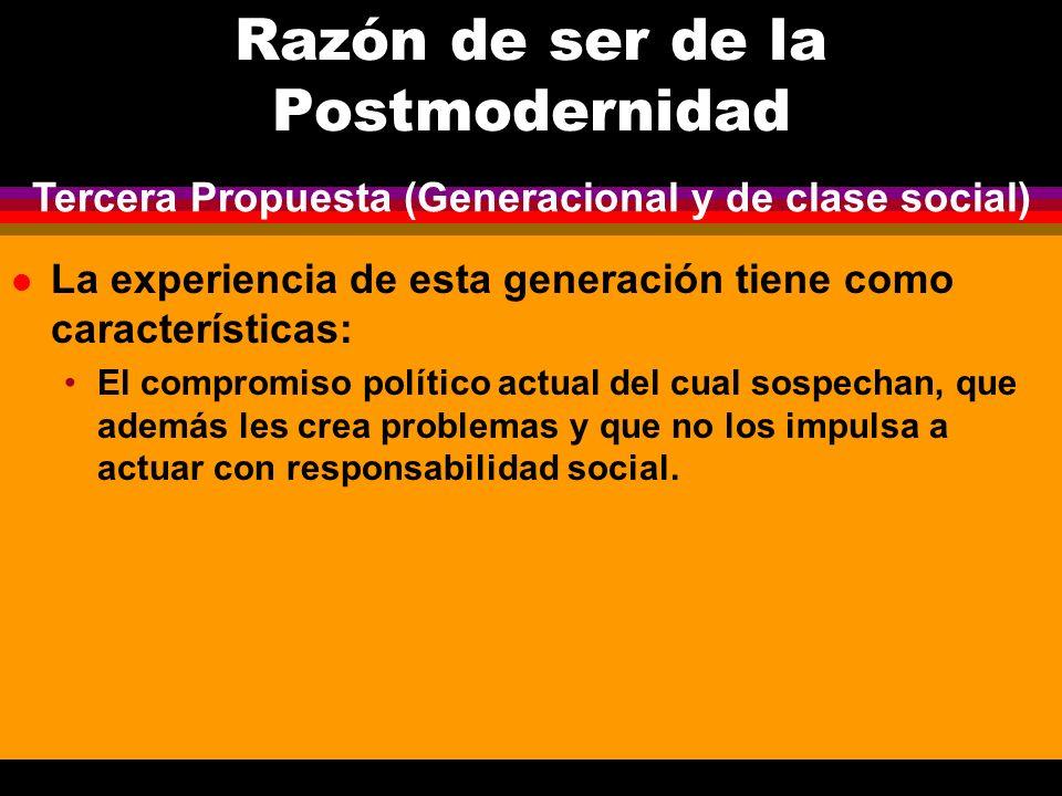 Razón de ser de la Postmodernidad l La experiencia de esta generación tiene como características: El compromiso político actual del cual sospechan, qu