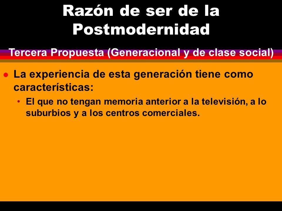 Razón de ser de la Postmodernidad l La experiencia de esta generación tiene como características: El que no tengan memoria anterior a la televisión, a