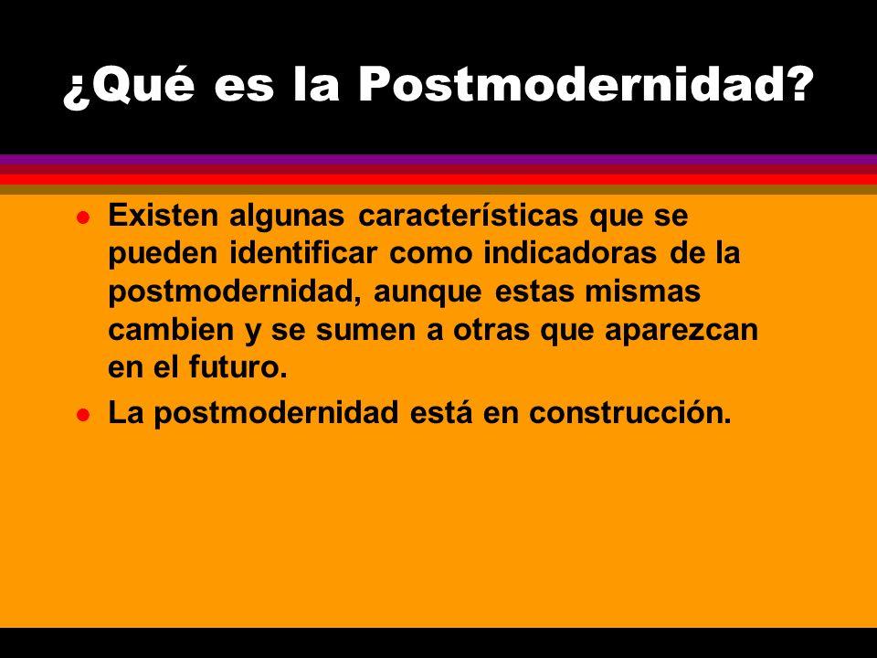 l Existen algunas características que se pueden identificar como indicadoras de la postmodernidad, aunque estas mismas cambien y se sumen a otras que