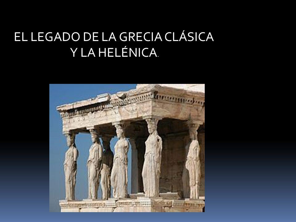 EL LEGADO DE LA GRECIA CLÁSICA Y LA HELÉNICA.