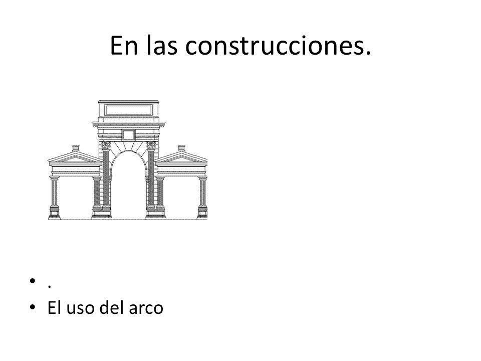 En las construcciones.. El uso del arco
