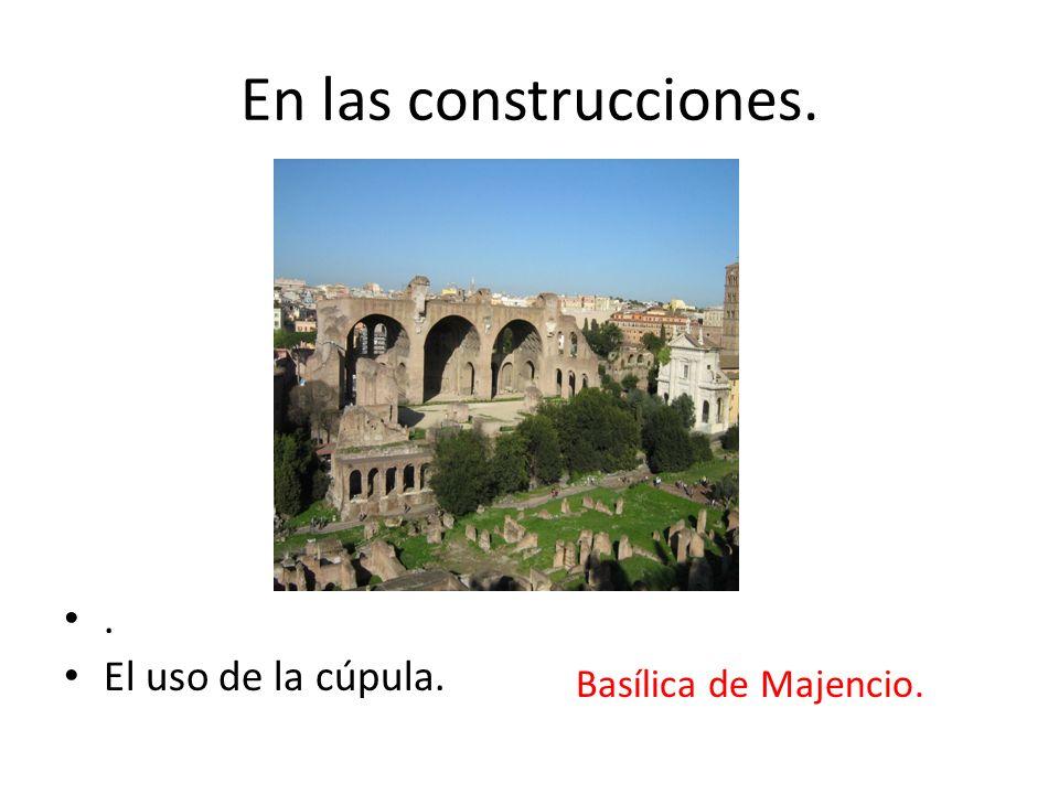 En las construcciones.. El uso de la cúpula. Basílica de Majencio.