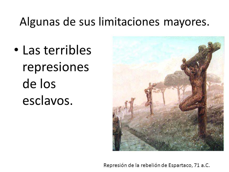 Algunas de sus limitaciones mayores. Las terribles represiones de los esclavos. Represión de la rebelión de Espartaco, 71 a.C.