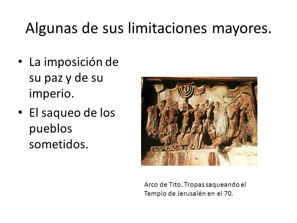 Algunas de sus limitaciones mayores. La imposición de su paz y de su imperio. El saqueo de los pueblos sometidos. Arco de Tito. Tropas saqueando el Te