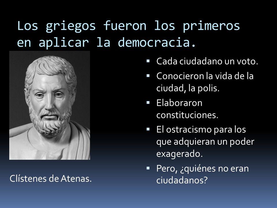 Los griegos fueron los primeros en aplicar la democracia. Clístenes de Atenas. Cada ciudadano un voto. Conocieron la vida de la ciudad, la polis. Elab