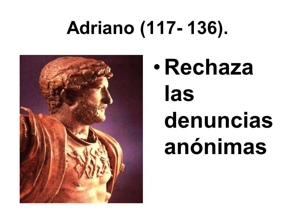 Adriano (117- 136). Rechaza las denuncias anónimas