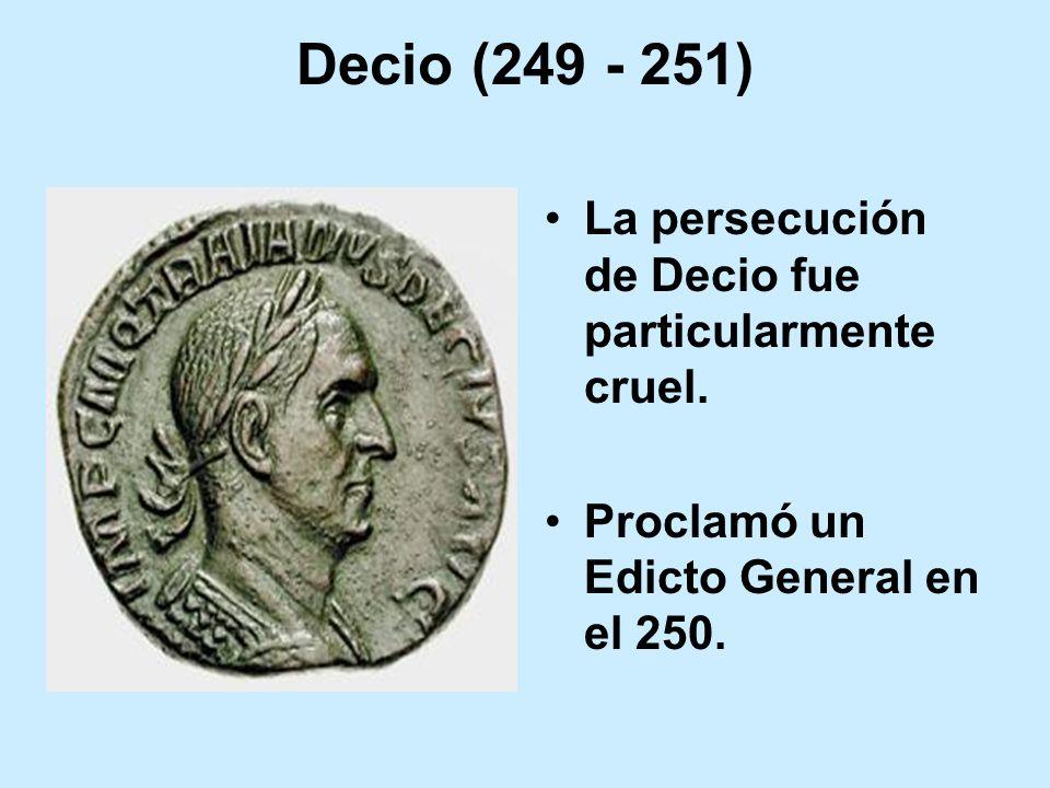 Decio (249 - 251) La persecución de Decio fue particularmente cruel. Proclamó un Edicto General en el 250.